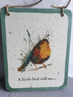Robin Plaque- ' A little bird told me ""
