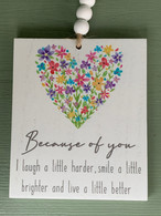 """""""Because Of You""""- Hanging Plaque"""