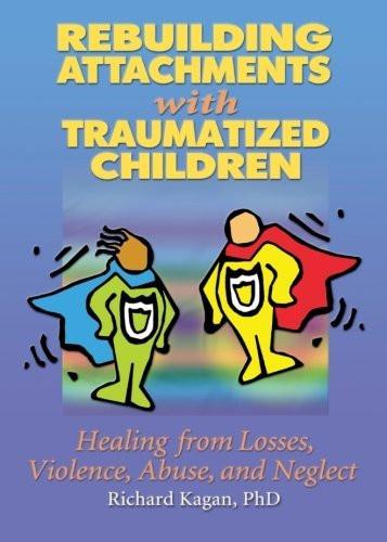 Rebuilding Attachments With Traumatized Children
