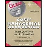 Cost/Managerial Accounting Exam Questions and Explanations by Irvin Gleim