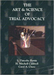 The Art and Science Of Trial Advocacy by L Timothy Perrin