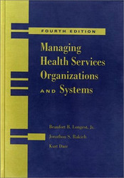 Managing Health Services Organizations and Systems by Beaufort Longest