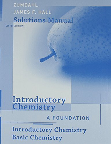 Student Solutions Manual For Zumdahl/Decoste's Introductory Chemistry A Foundation 8Th