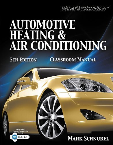 Today's Technician Automotive Heating and Air Conditioning Classroom Manual