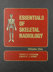The Essentials Of Skeletal Radiology by Terry Yochum