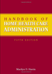 Handbook Of Home Health Care Administration