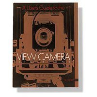 User's Guide To The View Camera