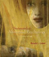 Fundamentals of Abnormal Psychology  by Ronald Comer