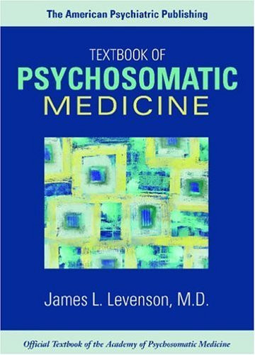 American Psychiatric Publishing Textbook Of Psychosomatic Medicine
