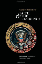 Faith and the Presidency From George Washington to George W Bush