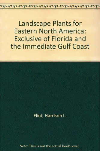 Landscape Plants For Eastern North America Exclusive Of Florida And The Immediate Gulf Coast