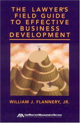 Lawyer's Field Guide To Effective Business Development