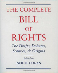 Complete Bill Of Rights The Drafts Debates Sources And Origins