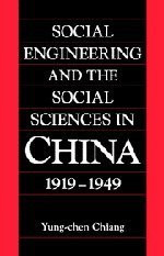 Social Engineering And The Social Sciences In China 1919-1949