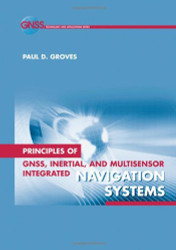 Principles Of Gnss Inertial And Multisensor Integrated Navigation Systems