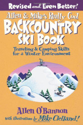 Allen And Mike's Really Cool Backcountry Ski Book Revised And Even Better!