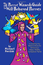 Parrot Wizard's Guide To Well Behaved Parrots