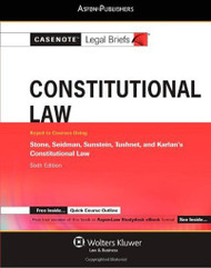 Casenote Legal Briefs Constitutional Law Keyed To Stone Seidman Sunstein Tushnet And Karlan