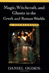 Magic Witchcraft And Ghosts In The Greek And Roman Worlds