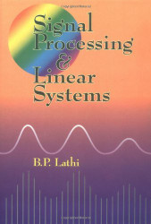 Signal Processing And Linear Systems by B P Lathi