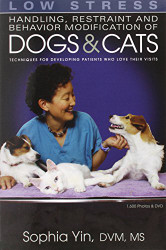 Low Stress Handling Restraint And Behavior Modification Of Dogs And Cats by Sophia Yin
