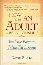 How To Be An Adult In Relationships by David Richo