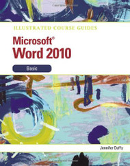 Illustrated Course Guide: Microsoft Word 2010 Basic
