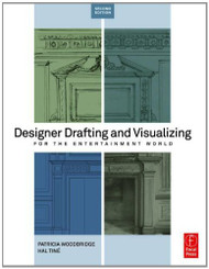 Designer Drafting And Visualizing For The Entertainment World by Patricia Woodbridge