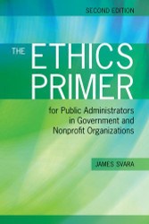 Ethics Primer For Public Administrators In Government And Nonprofit Organizations