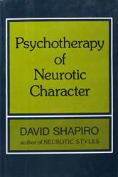 Psychotherapy Of Neurotic Character by David Shapiro