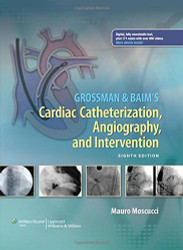 Grossman And Baim's Cardiac Catheterization Angiography And Intervention