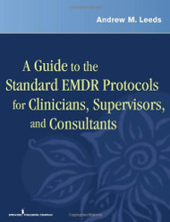 Guide To The Standard Emdr Protocols For Clinicians Supervisors And Consultants