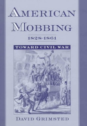 American Mobbing 1828-1861 by David Grimsted