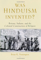 Was Hinduism Invented? by Brian Pennington