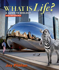What Is Life? A Guide To Biology With Physiology   [Jay Phelan]