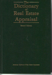 The Dictionary Of Real Estate Appraisal by Appraisal Institute