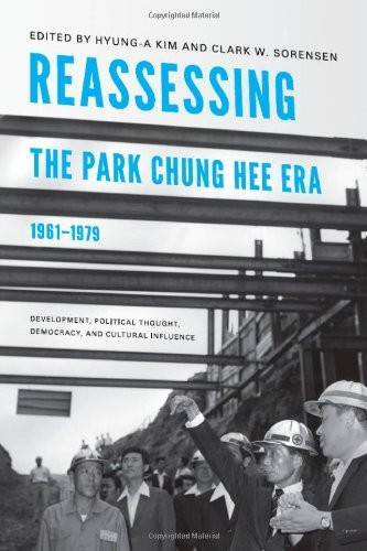Reassessing The Park Chung Hee Era 1961-1979