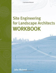 Site Engineering For Landscape Architects Workbook by Jake Woland