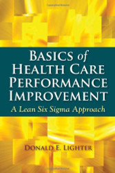 Basics Of Health Care Performance Improvement by Donald Lighter