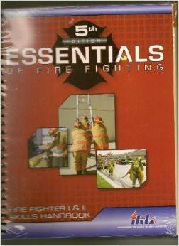 Essentials Of Fire Fighting Fire Fighter I and II Skills Handbook.