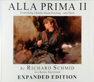 Alla Prima Ii Everything I Know About Painting--And More