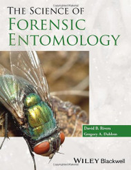 Science Of Forensic Entomology by David Rivers