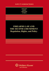 Firearms Law and The Second Amendment; Regulation Rights And Policy