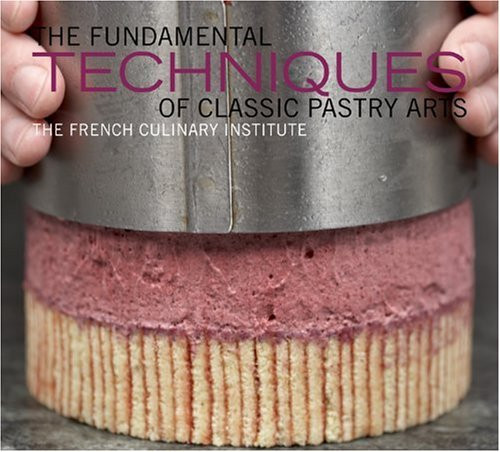 Fundamental Techniques Of Classic Pastry Arts