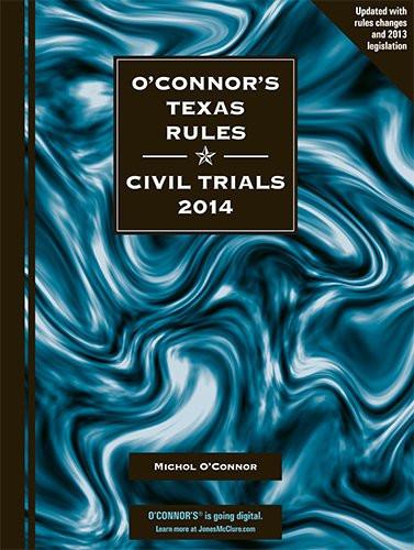 O'Connor's Texas Rules * Civil Trials