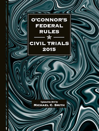 O'Connor's Federal Rules * Civil Trials 2015