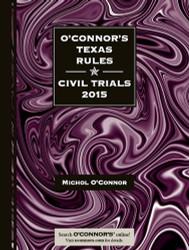O'Connor's Texas Rules * Civil Trials 2015