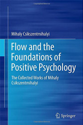 Flow And The Foundations Of Positive Psychology by Mihaly Csikszentmihalyi
