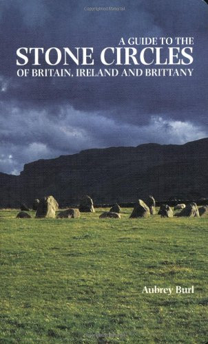 Guide To The Stone Circles Of Britain Ireland And Brittany