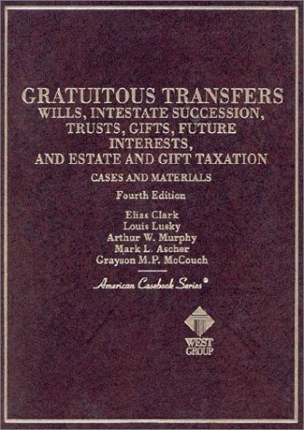 Cases And Materials On Gratuitous Transfers Wills Intestate Succession Trusts